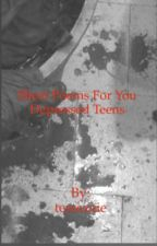 Short poems for you depressed teens  by tessezzie