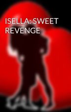 ISELLA: SWEET REVENGE by HeartRomances