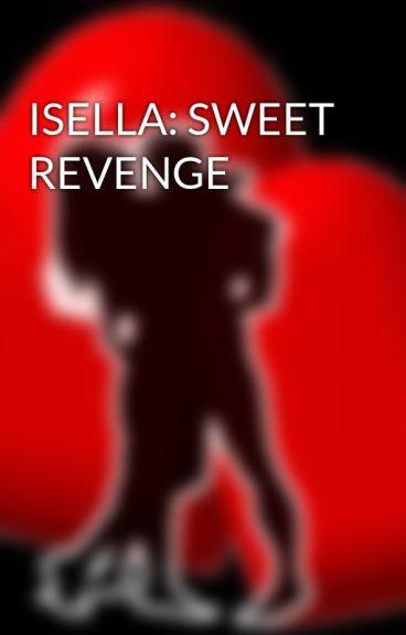 ISELLA: SWEET REVENGE
