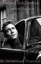 Tom Hiddleston One Shots/Imagines  by DevilsWear_Westwood