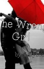 The Wrong Girl by xCityHeartsx