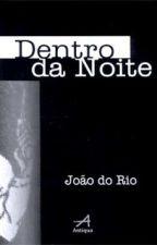 Dentro da Noite - João do Rio by MatheusLeite8