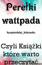 Perełki Wattpada Czyli książki które warto przeczytać by spierdalaj_kolezanko