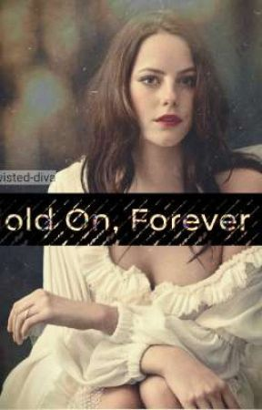 Hold On, Forever  by twisted-diva