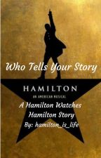 Who Tells Your Story (A Hamilton watches Hamilton Book) by hamilton_is_life123