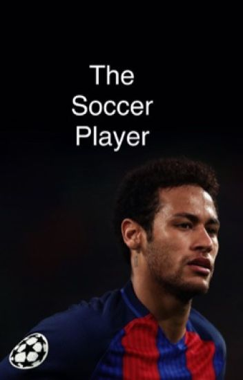 The soccer player (Neymar Fanfiction)