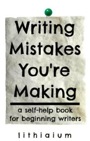 Writing Mistakes You're Making by iumiumiumium