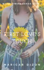 WILDFLOWERS series book 3: First Love's Touch by maricardizonwrites