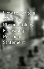 How to Write a Winning Rheumatology Fellowship Personal Statement by josh12clam