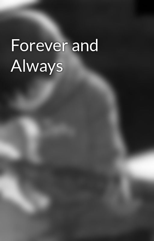 Forever and Always by atcasal23
