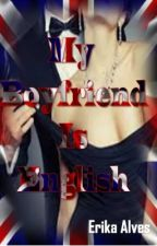 My Boyfriend Is English by ErikaAlvesIce