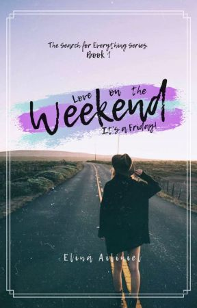 Love on the Weekend | It's a Friday! (Book 1) by elina_ailiniel