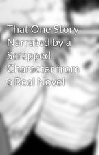 That One Story Narrated by a Scrapped Character from a Real Novel by mrrandomguys