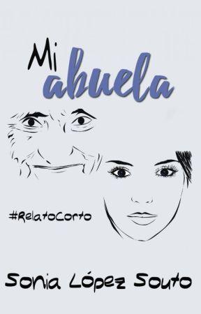 Mi abuela (#RelatoCorto) by SoniaLopezSouto