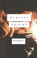 Burning Bright by imogen_bella