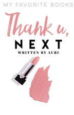 Thank u, next  by Bookwriter2121
