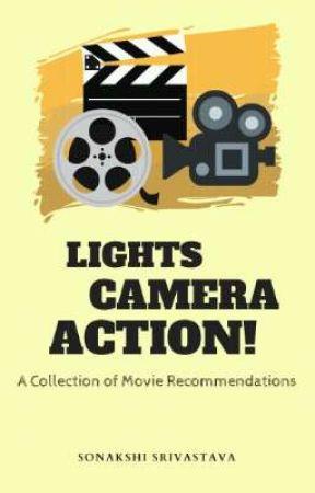 Lights, Camera, Action! by sonakshisrivastava