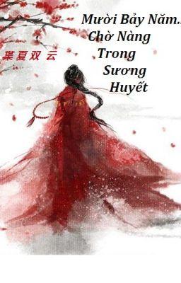 Đọc truyện Mười bảy năm chờ nàng trong sương huyết - 枼 夏 双  云