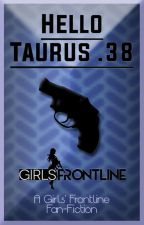 Hello Taurus .38 [Girls' Frontline Fan-Fiction] by Velzoxic