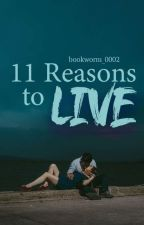 11 Reasons To Live by bookworm_0002