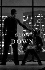 Slow Down by wolvesinrosewood