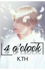 4 o'clock [K.TH] by jeonkookdaddy