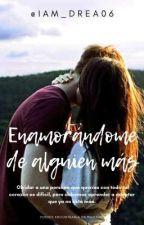 Enamorándome de alguien más (Olvidarte para siempre) by Iam_drea06