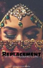 Replacement With My Husband's Girl (Coming Soon)  by GlamoursMe