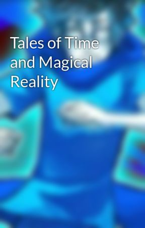 Tales of Time and Magical Reality by FullyToasted