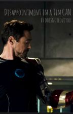 Disappointment in a Tin Can (Iron Man Fanfic) by doesnotloveyou