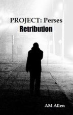 Project Perses: Retribution by AMAllen