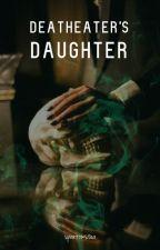 Deatheater's Daughter by AnnabethLestrange16