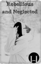 Rebellious and Neglected by sleepingwithdolls