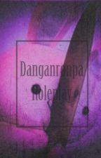 《Danganronpa Roleplay》(Open!) by SHSL_Fangirlll