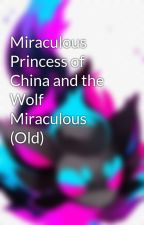 Miraculous Princess of China and the Wolf Miraculous (Completed) by Twinsislil