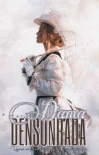 Dama Densonrada - {Livro de Época} -》》 Série: Amores Devassos 《《 Spin-Off 1》》 by Gii_Vondyvamp