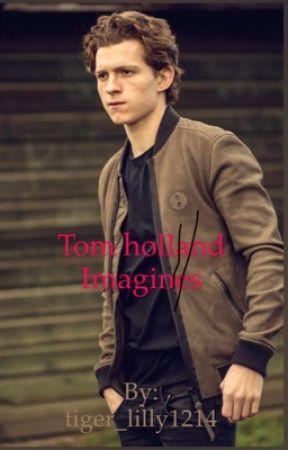 Tom Holland Imagines - Sam flirts with you - Wattpad