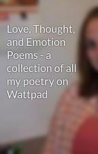 Love, Thought, and Emotion Poems - a collection of all my poetry on Wattpad by adorkable2012