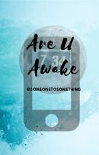 Are U Awake ➳ A Text-Message Story ➳ rewritten and finished! by SomeoneToSomething