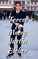 Forced To Marry Justin Bieber by LovelyFallenGhosts