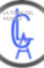 LA TOMA DEL MUNDO by Cahl10hl