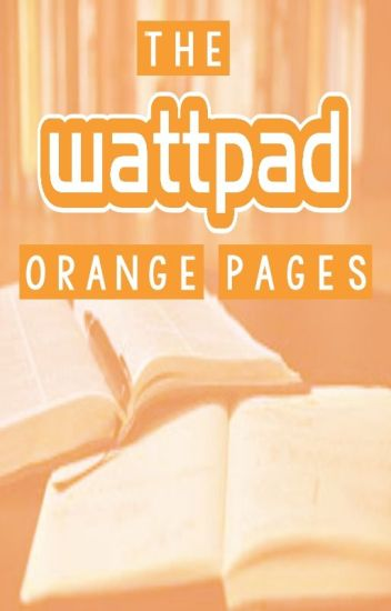 The Wattpad Orange Pages (Get Your Story Discovered -or- Find New Stories)