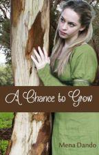 A Chance to Grow (A Secret Garden Sequel) by MenaDando