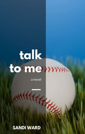 Talk To Me [original first draft of Everything He Wants] by sandiwardbooks