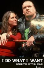 I Do What I Want: Daughter of The Game (Book 1) by ellekia