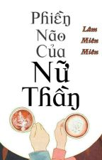 Phiền Não Của Nữ Thần - Lâm Miên Miên by Y_0125