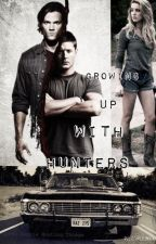 Growing Up With Hunters (A Supernatural Fanfiction) by normalsxboring