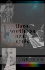 those worthless heavy souls by mundanephan