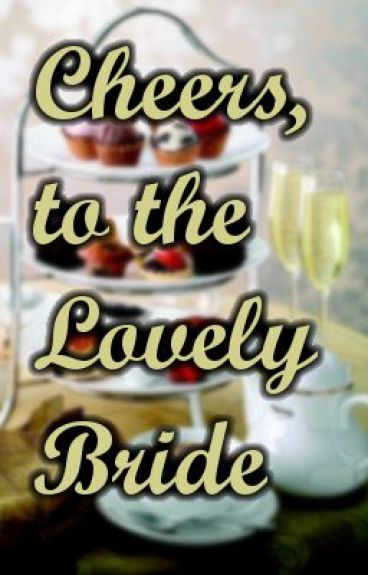 Cheers, to the Lovely Bride by YourFavoriteAlien