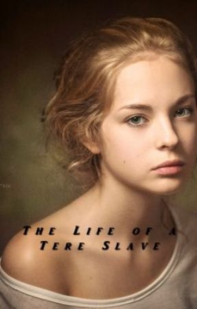 The Life of a Tere Slave by whatyouown
